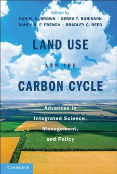 Land use and the carbon cycle : advances in integrated science, management and policy / edited by Daniel G. Brown ... [et al.] (2013)