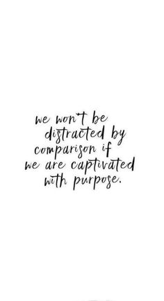 We won't be distracted by comparison if we are captured with purpose. #quotations #quotes #motivation #inspiration #mondaymotivation #mantra #wisdom #rinseandrepeat #tellyourself #everyday #stepsforward #keepswimming #change