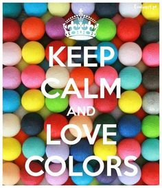 keep calm and love colours