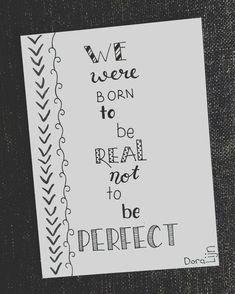 We were born to be real, not to be perfect. Bullet Journal Quotes, Bullet Journal Ideas Pages, Bullet Journal Inspiration, Hand Lettering Quotes, Calligraphy Quotes, Typography, Doodle Quotes, Drawing Quotes, Cute Quotes
