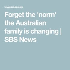 Forget the 'norm' the Australian family is changing | SBS News