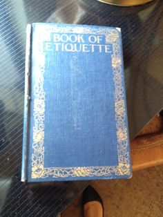 1923 Book of Etiquette.  For sales inquiries, please contact abelcathy@aol.com  www.cathyabelomalleyinteriors.com