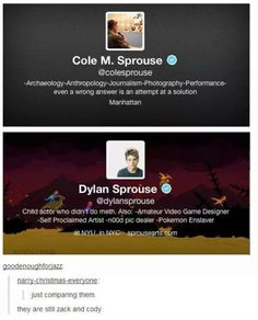 The Sprouse twins! Dylan & Cole are just like their characters. (Zac & Cody) lol