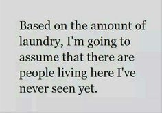 """""""Based on the amount of laundry, I'm going to assume that there are people living here I've never seen yet."""" Lol so true Life Quotes, Funny Quotes, Funny Memes, Jokes, Quotable Quotes, E Cards, I Love To Laugh, Parenting Humor, Funny Signs"""
