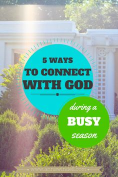 Click here to read about ways to connect with God, regardless of how busy you are!