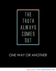 The truth...so why lie??? I tell ya...I can't stand liars and always catching them in small lies. ❀