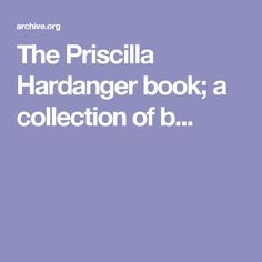 The Priscilla Hardanger book; a collection of b...