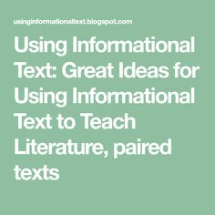 Using Informational Text: Great Ideas for Using Informational Text to Teach Literature, paired texts