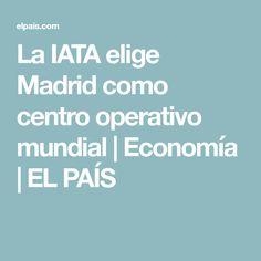La IATA elige Madrid como centro operativo mundial | Economía | EL PAÍS