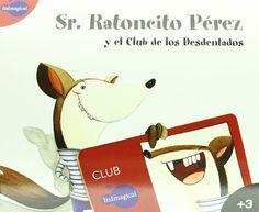 Sr. Ratoncito Pérez y el club de los desdentados / Nathalie Pons & Sandra Aguilar. ItsImagical, 2010
