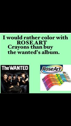 Rose art vs. the wanted>>> idk the album is pretty amazing<><><>idk the crayons are pretty amazing :)