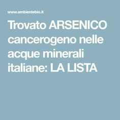 Trovato ARSENICO cancerogeno nelle acque minerali italiane: LA LISTA Aqua, Kefir, List, Natural Remedies, The Cure, Health Fitness, Food And Drink, Healthy Recipes, Healthy Food