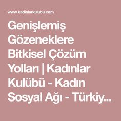 Genişlemiş Gözeneklere Bitkisel Çözüm Yolları | Kadınlar Kulübü - Kadın Sosyal Ağı - Türkiye\'nin En Büyük Kadın Portalı