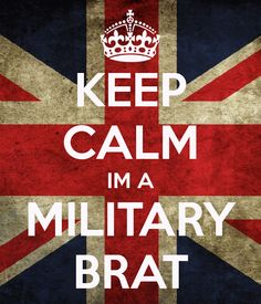 KEEP CALM IM A MILITARY BRAT - KEEP CALM AND CARRY ON Image Generator