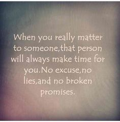 Truth. You never made time for me. To busy doing everything else. You put me on the back burner and I got cold.