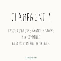 Champagne because no grand story every began with a bowl of salad. Quotes To Live By, Love Quotes, Funny Quotes, Inspirational Quotes, Mantra, Positiv Quotes, Words Quotes, Sayings, Quote Citation