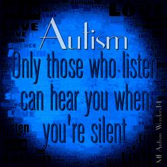 #Autism ...Only those who listen can hear you when you're silent