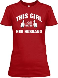 This Girl Still Dates Her Husband Tee! Can't wait to get it:)