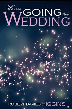 We are Going to a Wedding by Robert Davies Higgins | Romantic comedy