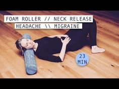 FOAM ROLLER FOR NECK TENSION, HEADACHE, MIGRAINE // 23 minutes - YouTube