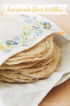 the baker upstairs: homemade flour tortillas