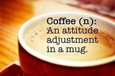 """Great attitude is like a perfect cup of coffee, don't start your day without it"". Source: fabquote.co"