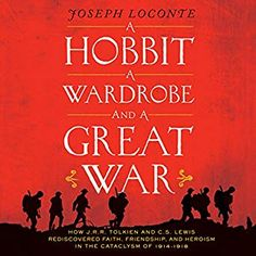 A Hobbit, A Wardrobe and a Great War: How J. Tolkien and C. Lewis Rediscovered Faith, Friendship, and Heroism in the Cataclysm of Rr Tolkien, Limousin, The Hobbit, Hope You, Nonfiction, Gourmet Recipes, Food Print, How To Memorize Things, Friendship