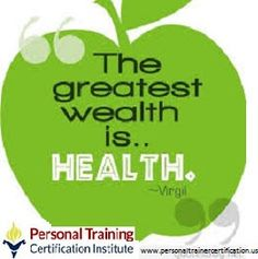 The greatest wealth is health. #ptc #personaltrainercertification Certify or Recertify at  personaltrainercertification.us
