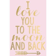 I Love You to the Moon and Back Gold Arrow Digital Printable Baby Girl... ❤ liked on Polyvore
