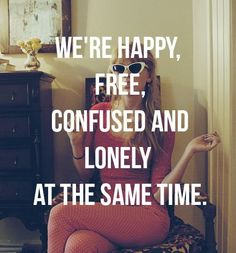 QUOTES FOR TWENTIES We're happy, free, confused and lonely at the same time.