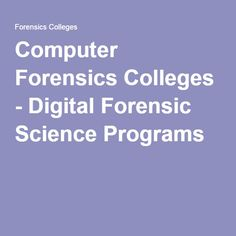 Computer Forensics Colleges - Digital Forensic Science Programs