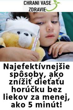 Najefektívnejšie spôsoby, ako znížiť dieťaťu horúčku bez liekov za menej, ako 5 minút! Detox, Teddy Bear, Fitness, Teddy Bears, Keep Fit, Teddybear, Rogue Fitness