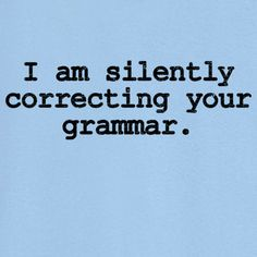 Silently Correcting Your Grammar Funny Novelty T Shirt