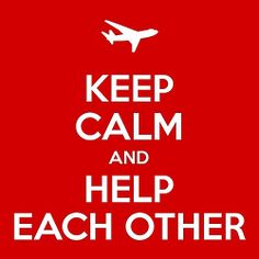 Keep calm and help each other. =)