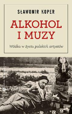 """Sławomir Koper, """"Alkohol i muzy: wódka w życiu polskich artystów"""", Czerwone i Czarne, Warszawa 2013. 336 stron"""