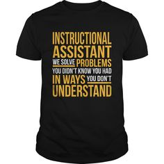 Instructional Assistant We Solve Problems You Didn't Know You Had You Don't T-Shirt, Hoodie Instructional Assistant