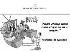 """""""Nadie ofrece tanto como el que no va a cumplir.""""  Francisco de Quevedo"""