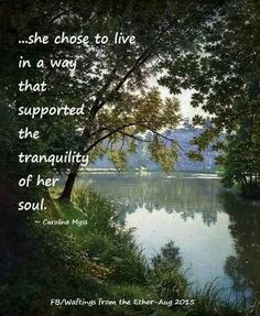 She chose to live in a way that supported the tranquility of her soul.
