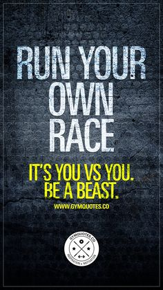 Run your own race. It's you VS you. Be a beast. 👊 compare less and focus on one thing: Run your own race and be a beast. Train and work as hard as you can and appreciate every single piece of progress. Celebrate each accomplishment (no matter how small o Gym Motivation Quotes, Gym Quote, Running Motivation, Fitness Quotes, Weight Loss Motivation, Workout Quotes, Fitness Workouts, Sport Fitness, Fitness Goals