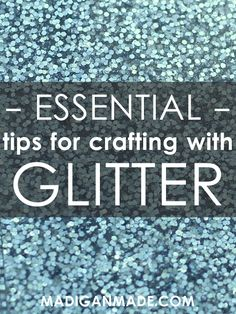 The Essential Guide to Crafting with Glitter. I especially love the tip on how best to seal glitter so it does not shed. Source: Madigan Made.