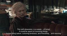 Only Lovers Left Alive (2013) -How can you have lived for so long and still not get it? This self obsession it's a waste..  of living! It could be spent on surviving things.  Appreciating nature, nurturing kindness and friendship and dancing! <3