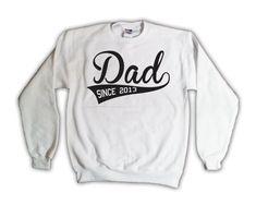 Dad Since 2013 White Sweatshirt 001 FREE SHIPPING IN U.S. - New Baby - Father, Daddy Crewneck Sweater
