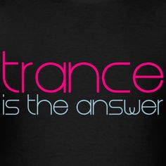 #trance is the answer