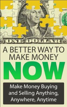 A Better Way To Make Money Now: Make Money Buying And Selling Anything, Anywhere, Anytime (Make Money From Home) by Jamie Torriani, http://www.amazon.com/dp/B00I3Q2RJU/ref=cm_sw_r_pi_dp_Zt6.sb0KHQ1ZW