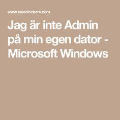 Jag är inte Admin på min egen dator - Microsoft Windows