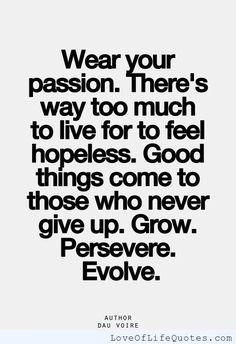 """Dau Voire - """"Wear your passion..."""" - http://www.loveoflifequotes.com/motivational/dau-voire-wear-your-passion/"""