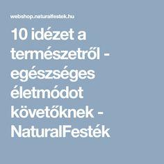 10 idézet a természetről - egészséges életmódot követőknek - NaturalFesték Blog, Blogging