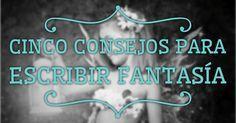 Cinco consejos para escribir fantasía