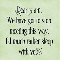 Lol..this would have 12 pm 2 am 4 am...was si tried after work..when straight to bed..I think tonight my  love will be coffee coffee. .so hard getting us to a shift changes. .
