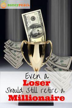 Even a Loser Should Still Retire a Millionaire